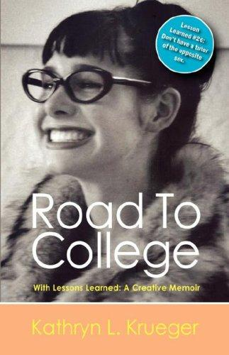 Road To College With Lessons Learned by Kathryn L Krueger