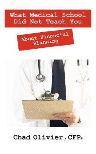 What Medical School Did Not Teach You About Financial Planning by Chad Olivier CFP
