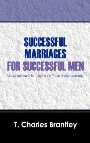 Successful Marriages for Successful Men by T Charles Brantley