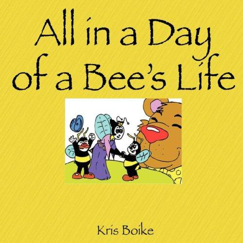 All In a Day of a Bee's Life by Kris Boike