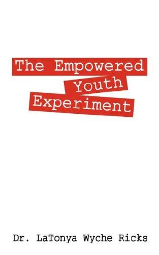 The Empowered Youth Experiment by Dr. LaTonya Wyche Ricks