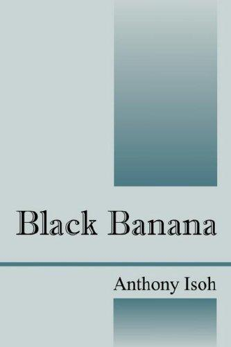Black Banana by Anthony Amaechi Isoh