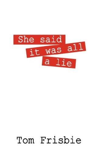 She said it was all a lie by Tom Frisbie