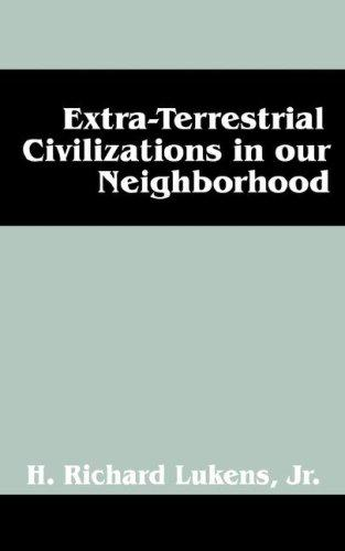 Extra-Terrestrial Civilizations in our Neighborhood by H Richard Lukens Jr