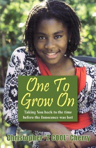 "One To Grow On by Christopher ""2 COOL"" Cherry"