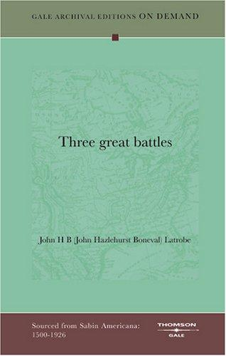Three great battles by John H B (John Hazlehurst Boneval) Latrobe