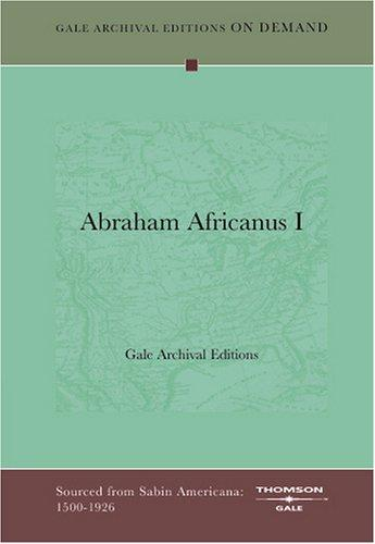 Abraham Africanus I by Gale Archival Editions