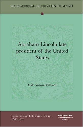 Abraham Lincoln late president of the United States by Gale Archival Editions
