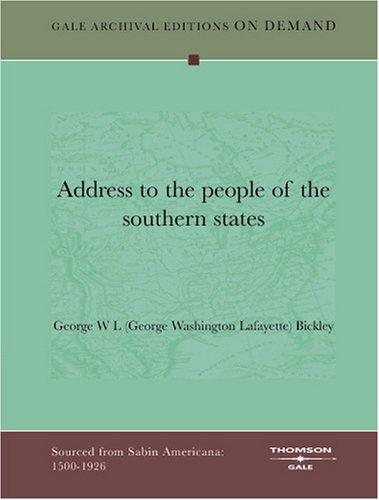Address to the people of the southern states by George W L (George Washington Lafayette) Bickley