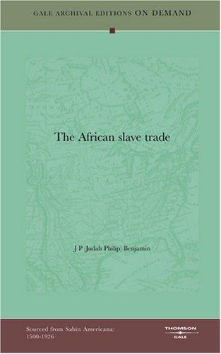 The African slave trade by J P (Judah Philip) Benjamin