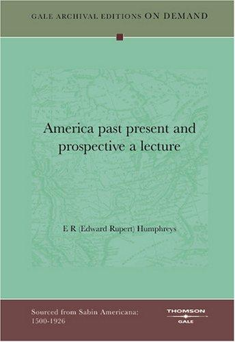 America past present and prospective a lecture by E R (Edward Rupert) Humphreys