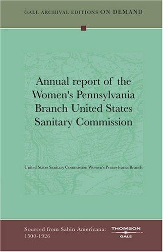 Annual report of the Women's Pennsylvania Branch United States Sanitary Commission by United States Sanitary Commission Women's Pennsylvania Branch