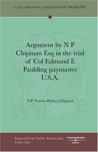 Argument by N P Chipman Esq in the trial of Col Edmund E Paulding paymaster U.S.A by N P (Norton Parker) Chipman