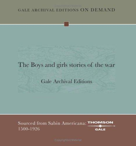 The Boys and girls stories of the war by Gale Archival Editions