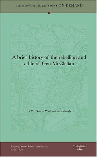 A brief history of the rebellion and a life of Gen McClellan by G. W. (George Washington) Richards