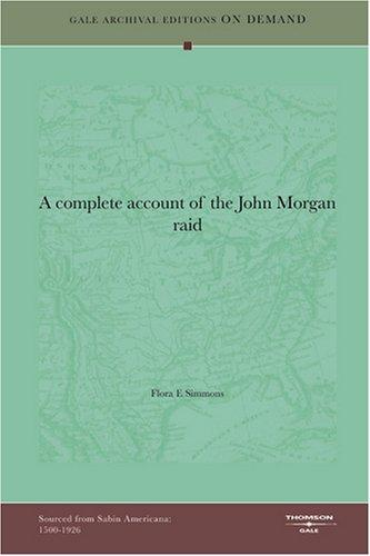 A complete account of the John Morgan raid by Flora E Simmons