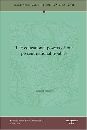 The educational powers of our present national troubles by William Rudder