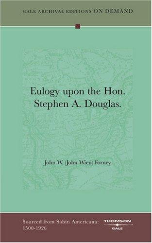 Eulogy upon the Hon. Stephen A. Douglas by John W. (John Wien) Forney
