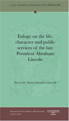 Eulogy on the life, character and public services of the late President Abraham Lincoln by Warren H. (Warren Handel) Cudworth