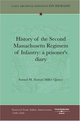 History of the Second Massachusetts Regiment of Infantry by Samuel M. (Samuel Miller) Quincy