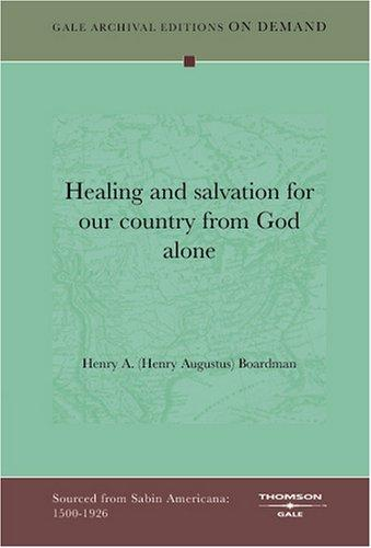 Healing and salvation for our country from God alone by Henry A. (Henry Augustus) Boardman