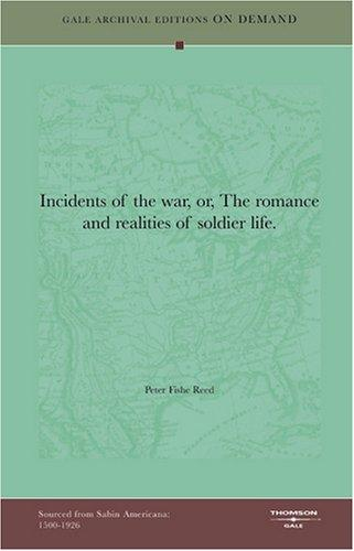 Incidents of the war, or, The romance and realities of soldier life by Peter Fishe Reed