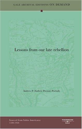 Lessons from our late rebellion by Andrew P. (Andrew Preston) Peabody