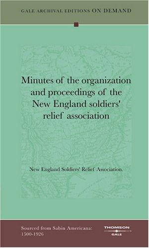 Minutes of the organization and proceedings of the New England soldiers' relief association by New England Soldiers' Relief Association.