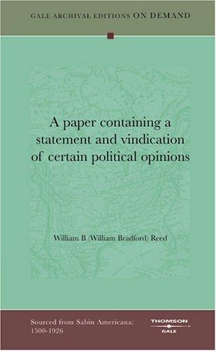 A paper containing a statement and vindication of certain political opinions by William B (William Bradford) Reed