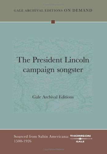 The President Lincoln campaign songster by Gale Archival Editions