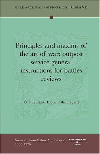 Principles and maxims of the art of war by G T (Gustave Toutant) Beauregard