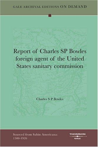 Report of Charles SP Bowles foreign agent of the United States sanitary commission by Charles S. P. Bowles