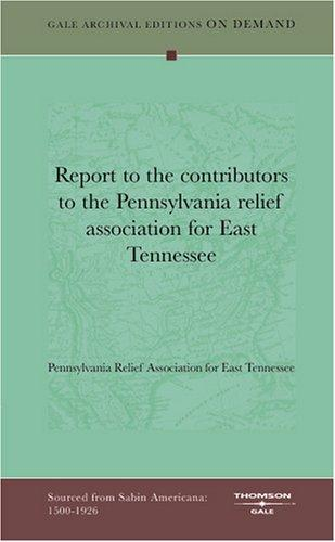 Report to the contributors to the Pennsylvania relief association for East Tennessee by Pennsylvania Relief Association for East Tennessee