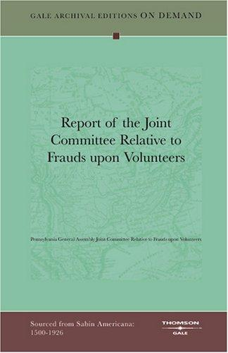 Report of the Joint Committee Relative to Frauds upon Volunteers by Pennsylvania General Assembly Joint Committee Relative to Frauds upon Volunteers