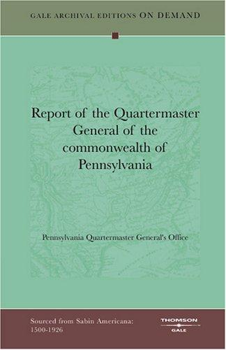 Report of the Quartermaster General of the commonwealth of Pennsylvania by Pennsylvania Quartermaster General's Office