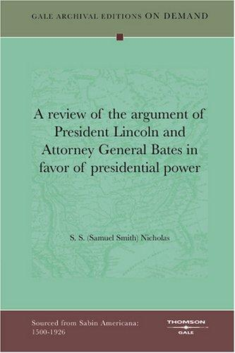 A review of the argument of President Lincoln and Attorney General Bates in favor of presidential power by S. S. (Samuel Smith) Nicholas