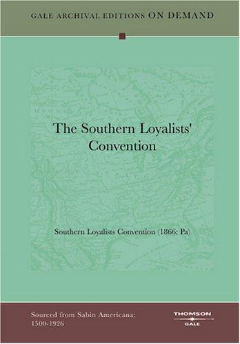 The Southern Loyalists' Convention by Southern Loyalists Convention (1866: Pa)
