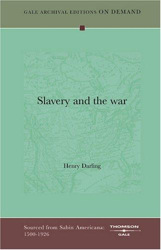 Slavery and the war by Darling, Henry