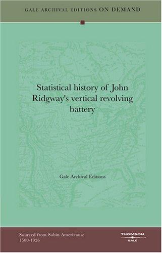 Statistical history of John Ridgway's vertical revolving battery by Gale Archival Editions