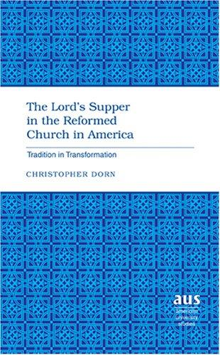 The Lord's Supper in the Reformed Church in America by Christopher Dorn