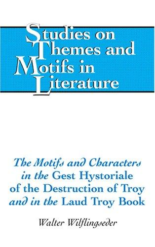 The Motifs and Characters in the Gest Hystoriale of the Destruction of Troy and in the Laud Troy Book (Studies on Themes and Motifs in Literature) by Walter Wilflingseder