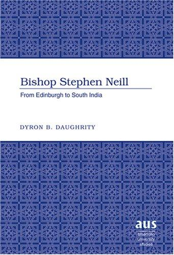Bishop Stephen Neill by Dyron B. Daughrity