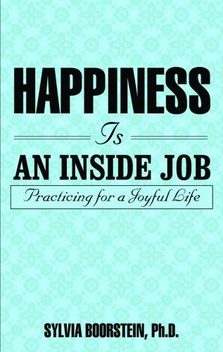 Happiness Is an Inside Job by Sylvia, Ph.D. Boorstein