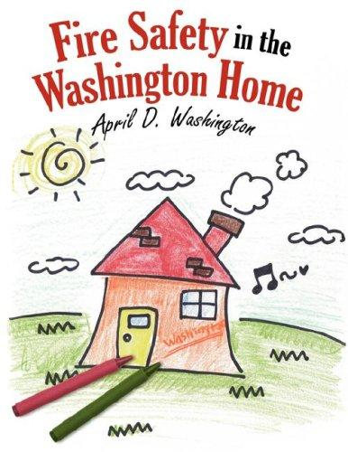 Fire Safety in the Washington Home by April, D. Washington