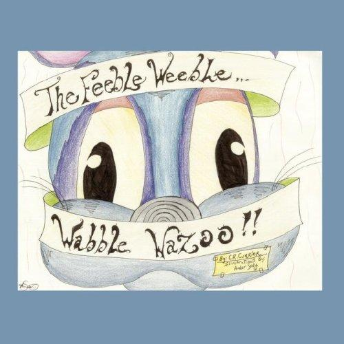 The Feeble Weeble Wabble Wazoo by Christopher R. Currier
