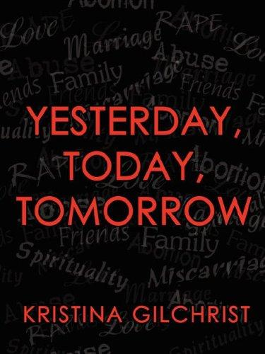 Yesterday, Today, Tomorrow by Kristina Gilchrist
