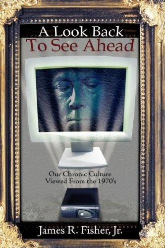 A Look Back To See Ahead by James Raymond Fisher Jr.