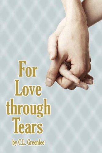 For Love through Tears by C.L. Greenlee