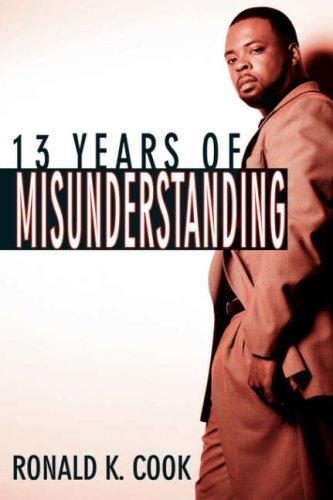 13 Years of Misunderstanding by Ronald, K. Cook
