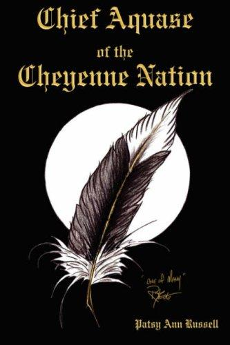 Chief Aquase of the Cheyenne Nation by Patsy Ann Russell